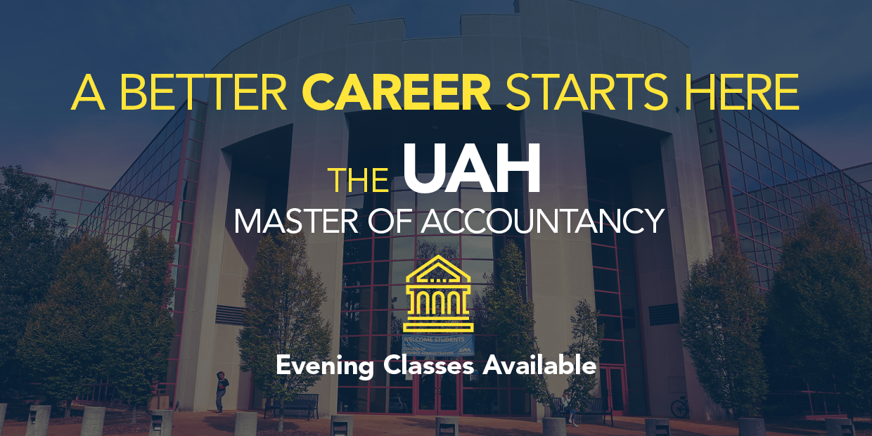 A better career starts here: The UAH Master of Accountancy. Evening classes available!