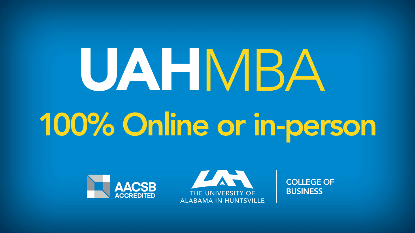 UAH MBA 100% online or in person at the college of business. AACSB Accredited