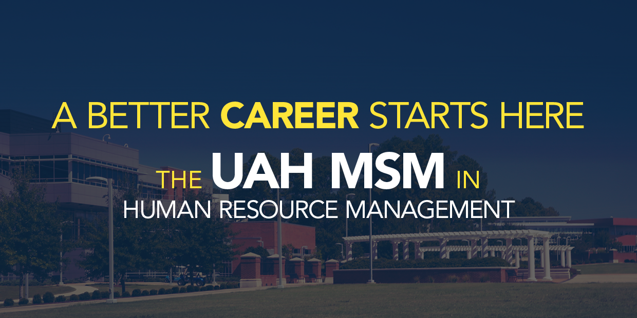 A better career starts here: The UAH MSM in Human Resource Management.