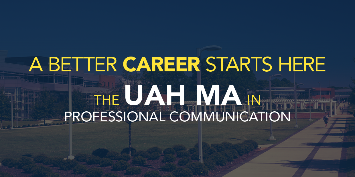 A better career starts here: The UAH MA in Professional Communication.