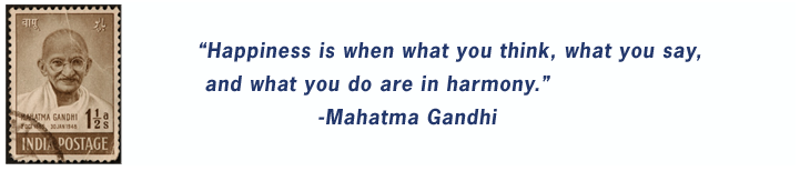 """Happiness is when what you think, what you say, and what you do are in harmony."" -Mahatma Ghandi"