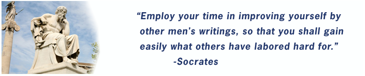 """Employ your time in improving yourself by other men's writings, so that you shall gain easily what others have labored hard for."" -Socrates"