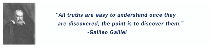 """All truths are easy to understand once they are discovered; the point is to discover them."" - Galileo Galilei"