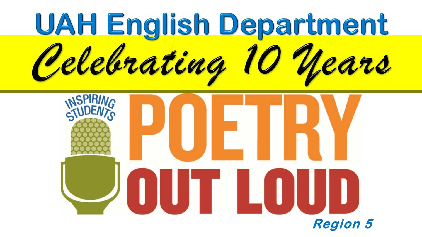 UAH English Department Celebrating 10 years. Inspiring Students. Poetry Out Loud, region 5.