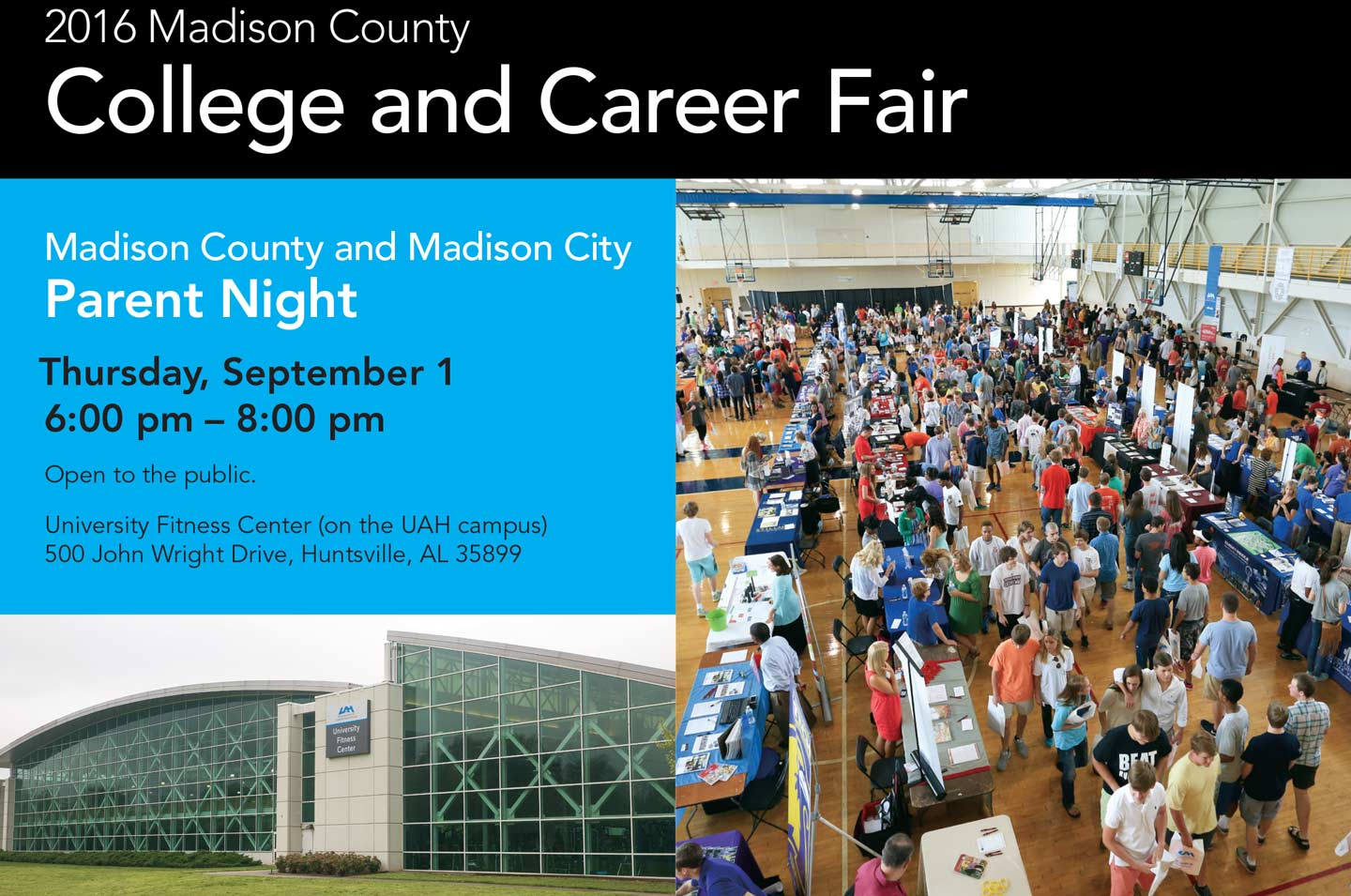 2016 Madison County College and Career Fair. Madison County and Madison City Parent Night. Thursday, September 1 6 pm to 8 pm.  Open to the public. University Fitness Center (on the UAH campus) 500 John Wright Drive, Huntsville, Al. 35899