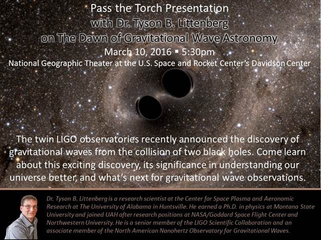 Flyer: Join Dr. Tyson B. Littenberg for a presentation on The Dawn of Gravitational Wave Astronomy on Thursday March 10, 2016 at 5:30pm in the National Geographic Theater at the U.S. Space and Rocket Center's Davidson Center.